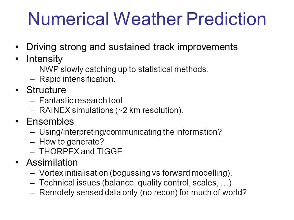 Numerical Weather Prediction Driving strong and sustained track improvements Intensity –NWP slowly catching up to statistical methods.