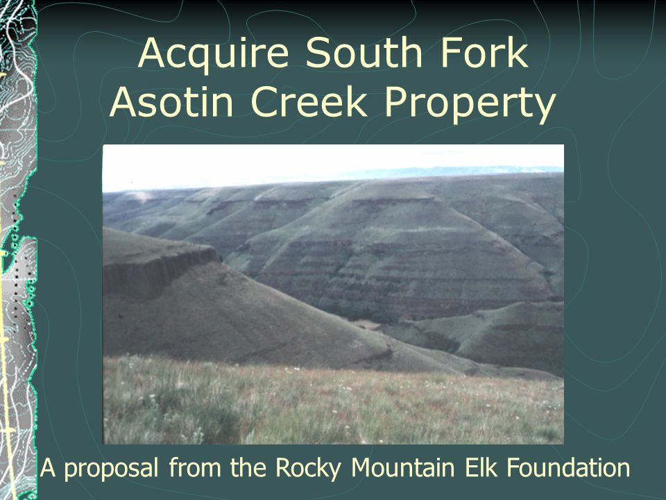 Acquire South Fork Asotin Creek Property A proposal from the Rocky Mountain Elk Foundation