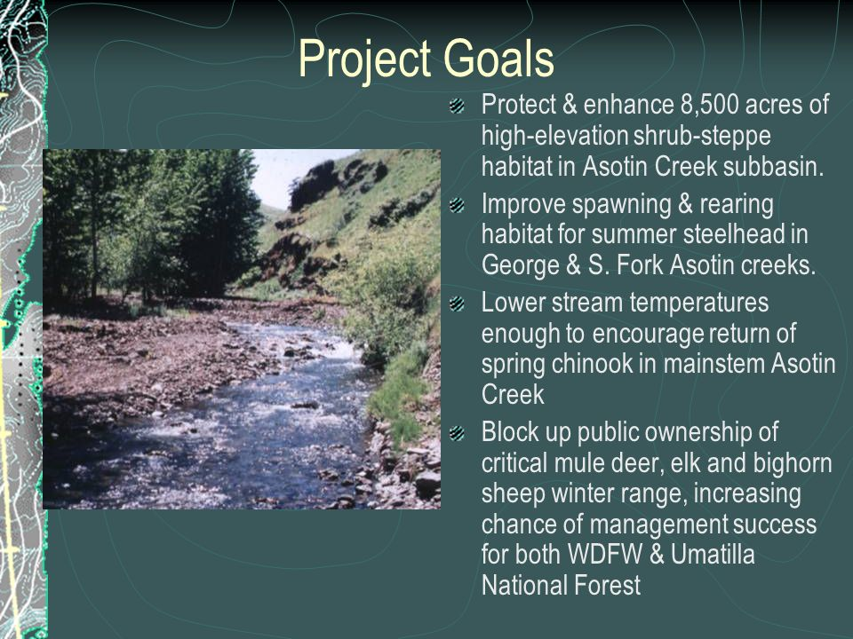 Project Goals Protect & enhance 8,500 acres of high-elevation shrub-steppe habitat in Asotin Creek subbasin. Improve spawning & rearing habitat for su