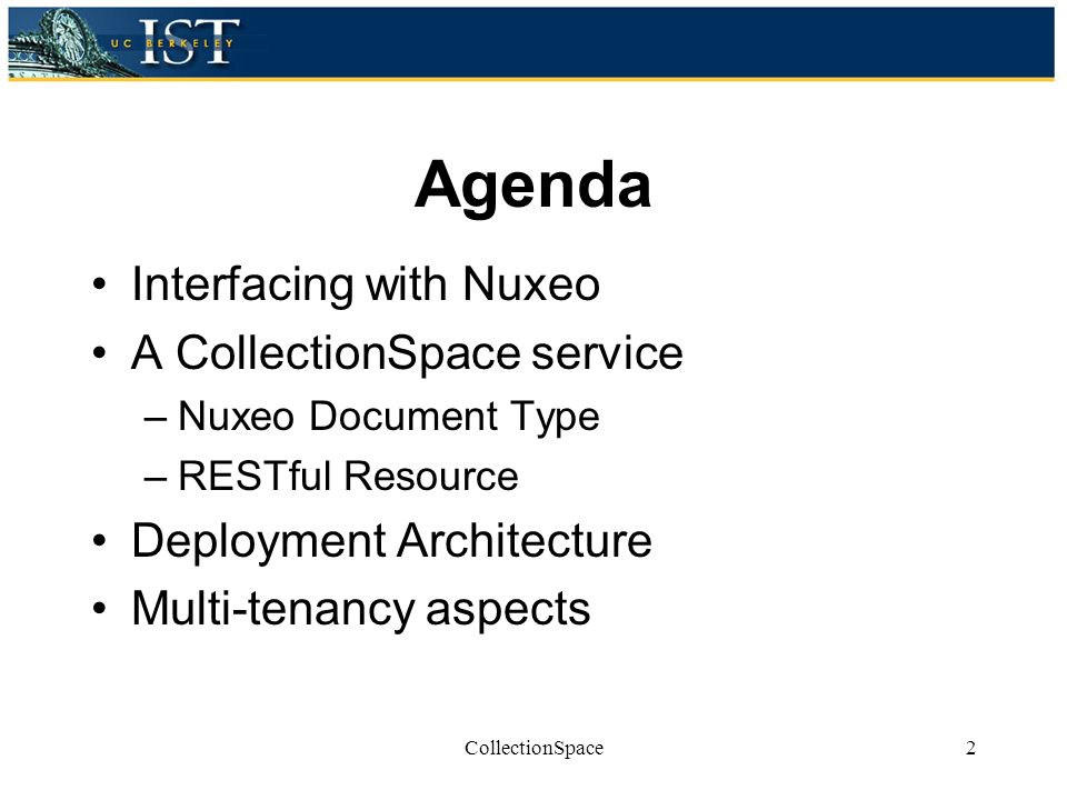 Agenda Interfacing with Nuxeo A CollectionSpace service –Nuxeo Document Type –RESTful Resource Deployment Architecture Multi-tenancy aspects 2CollectionSpace