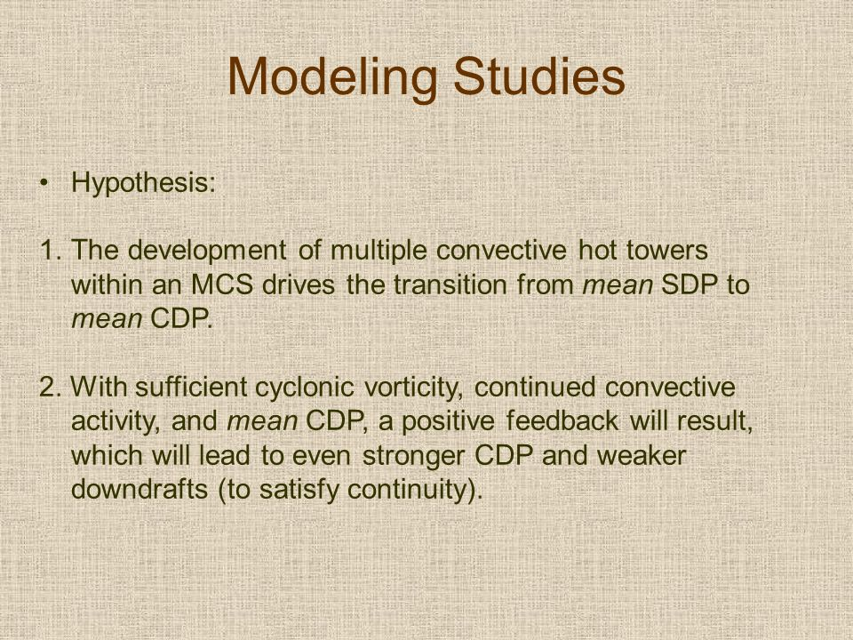 Modeling Studies Hypothesis: 1.The development of multiple convective hot towers within an MCS drives the transition from mean SDP to mean CDP.
