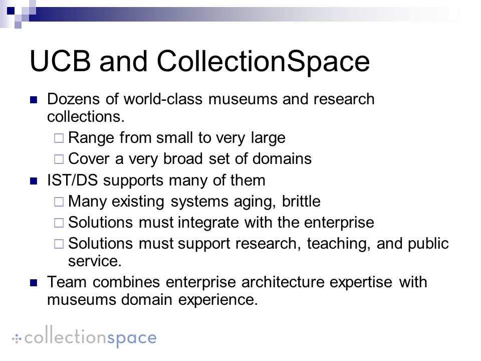UCB and CollectionSpace Dozens of world-class museums and research collections.
