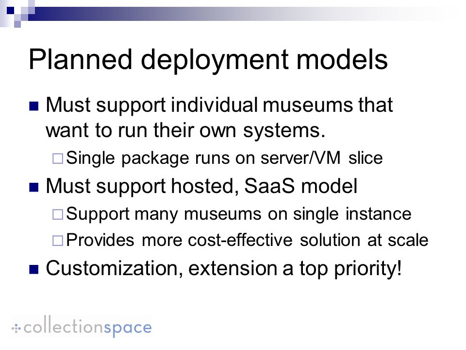 Planned deployment models Must support individual museums that want to run their own systems.