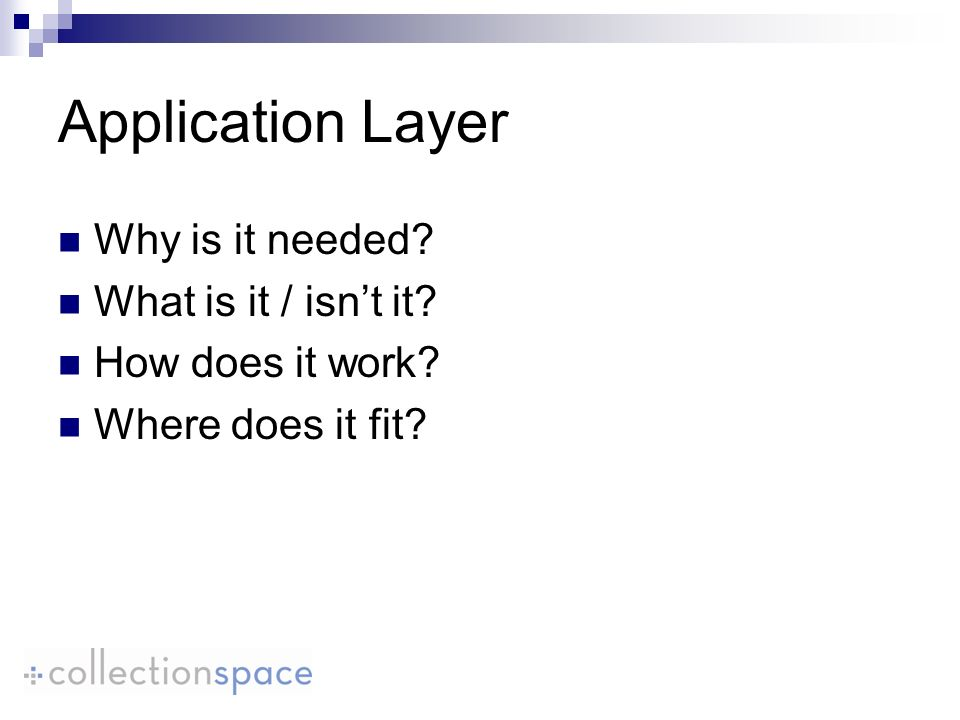 Application Layer Why is it needed What is it / isnt it How does it work Where does it fit