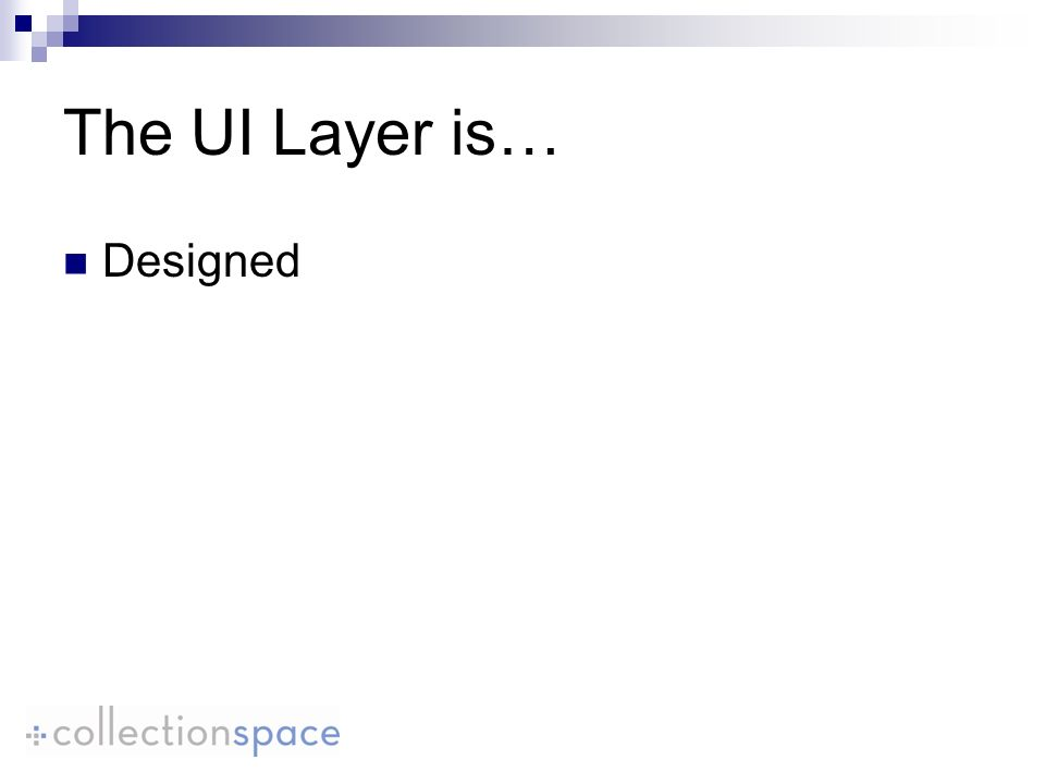 The UI Layer is… Designed