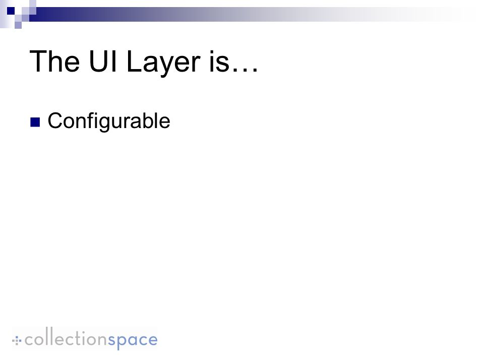 The UI Layer is… Configurable