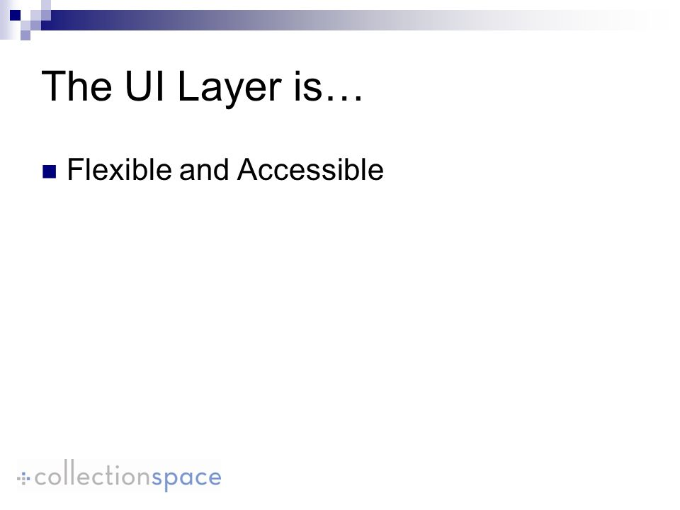 The UI Layer is… Flexible and Accessible