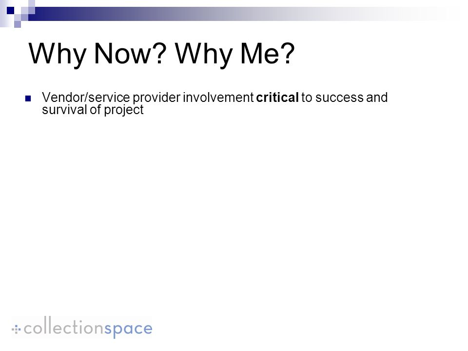 Why Now Why Me Vendor/service provider involvement critical to success and survival of project