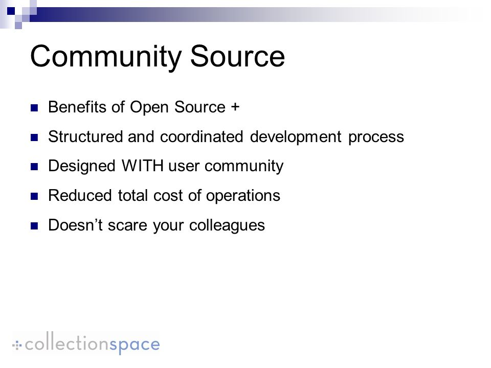 Benefits of Open Source + Structured and coordinated development process Designed WITH user community Reduced total cost of operations Doesnt scare your colleagues