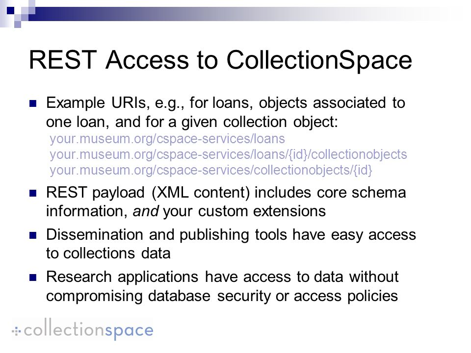 Example URIs, e.g., for loans, objects associated to one loan, and for a given collection object: your.museum.org/cspace-services/loans your.museum.or