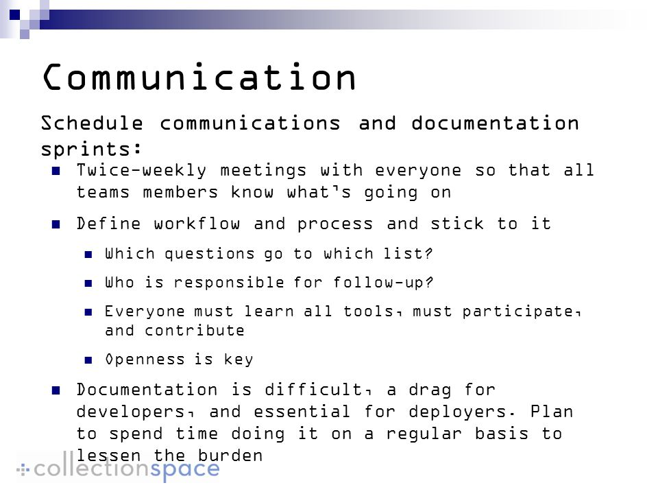 Communication Twice-weekly meetings with everyone so that all teams members know whats going on Define workflow and process and stick to it Which questions go to which list.