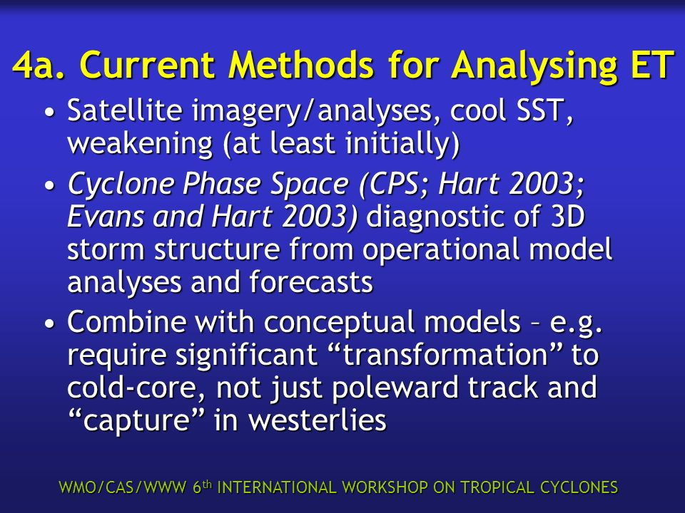WMO/CAS/WWW 6 th INTERNATIONAL WORKSHOP ON TROPICAL CYCLONES 4a. Current Methods for Analysing ET Satellite imagery/analyses, cool SST, weakening (at