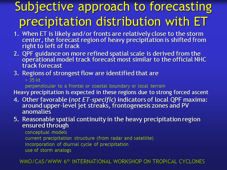 WMO/CAS/WWW 6 th INTERNATIONAL WORKSHOP ON TROPICAL CYCLONES Subjective approach to forecasting precipitation distribution with ET 1.When ET is likely