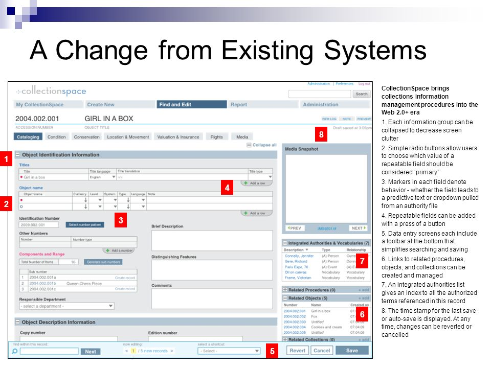 A Change from Existing Systems CollectionSpace brings collections information management procedures into the Web 2.0+ era 1. Each information group ca
