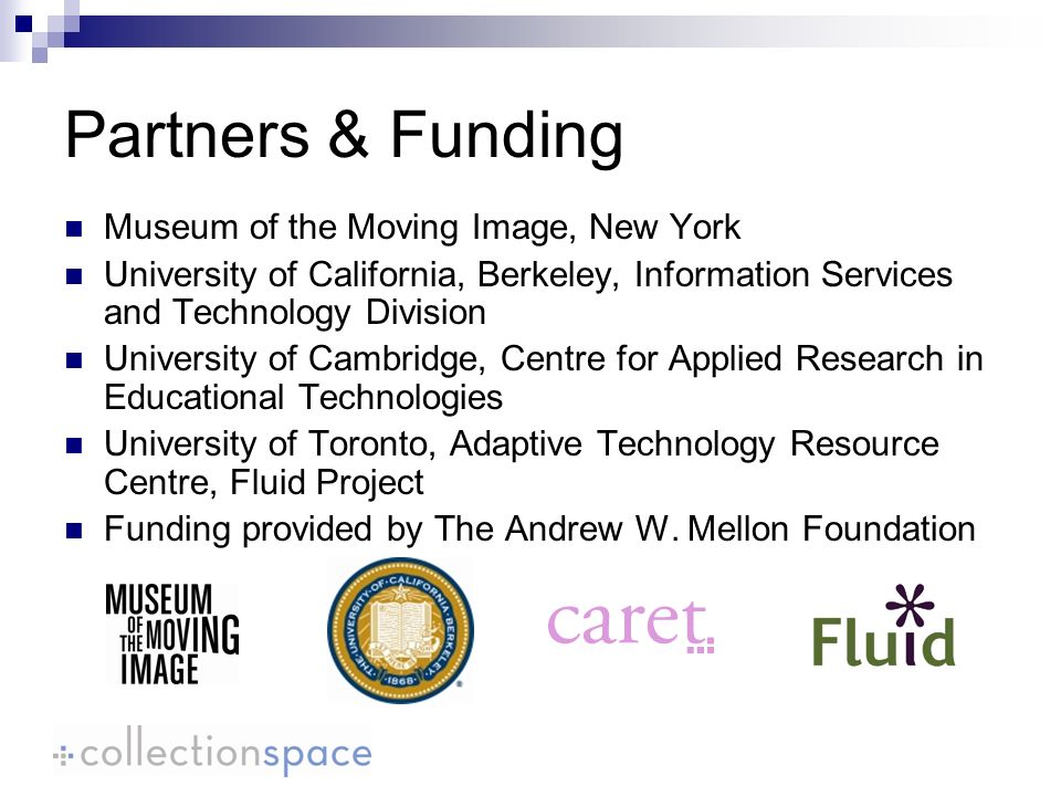 Museum of the Moving Image, New York University of California, Berkeley, Information Services and Technology Division University of Cambridge, Centre for Applied Research in Educational Technologies University of Toronto, Adaptive Technology Resource Centre, Fluid Project Funding provided by The Andrew W.
