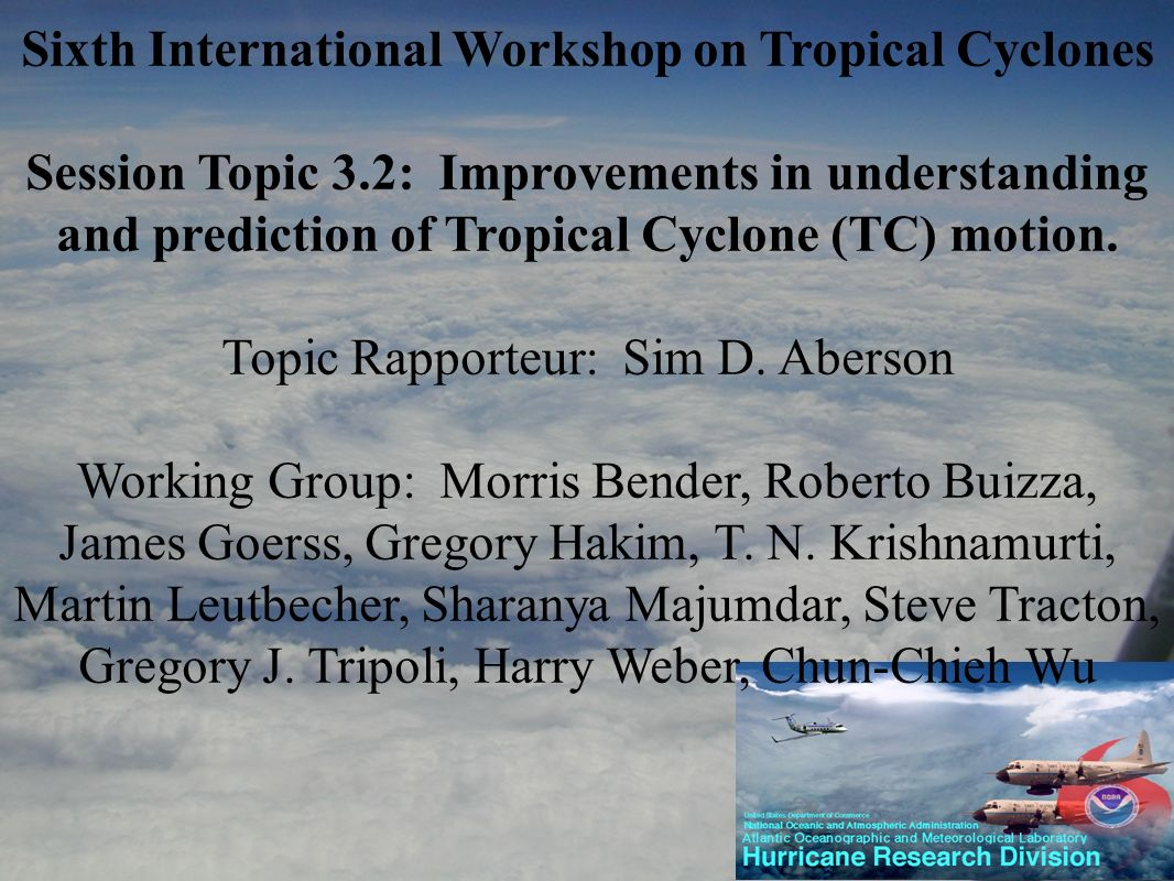 Sixth International Workshop on Tropical Cyclones Session Topic 3.2: Improvements in understanding and prediction of Tropical Cyclone (TC) motion. Top