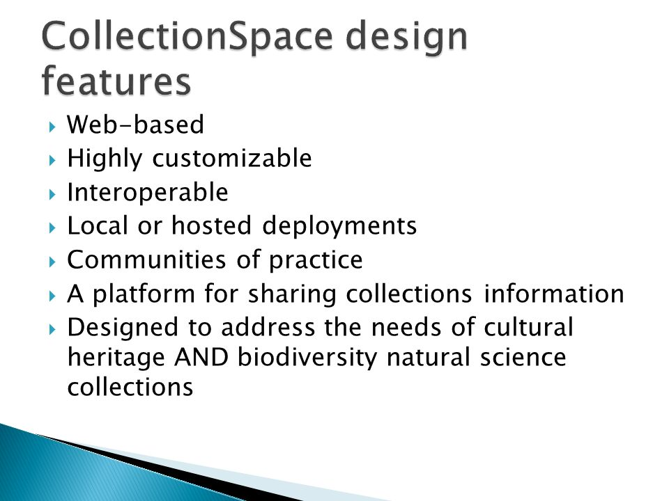 We would like to: Learn more about your institutions needs Help you gain support for implementation of CollectionSpace within your organization Build a sustainable community of users and contributors