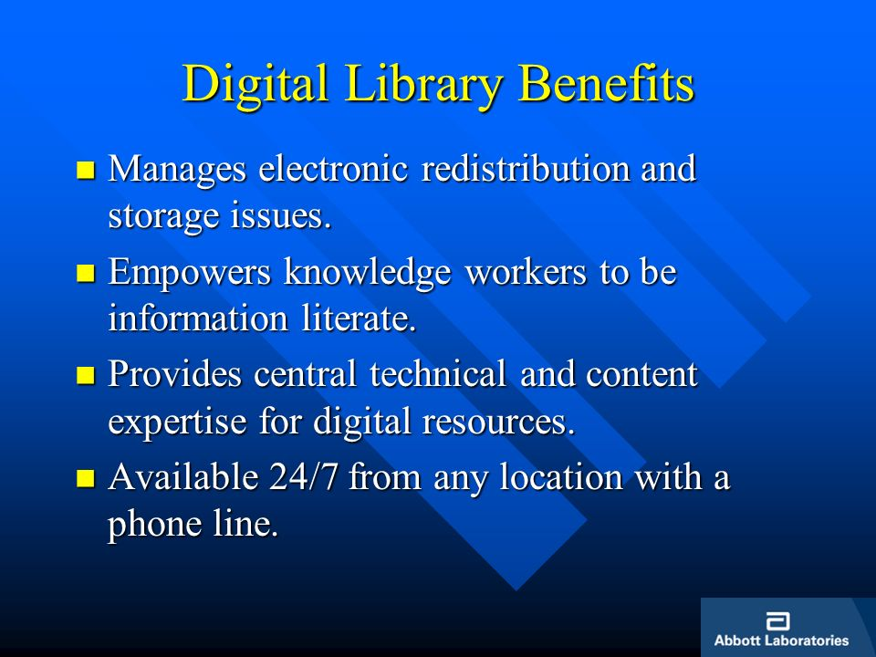 Digital Library Benefits Manages electronic redistribution and storage issues. Manages electronic redistribution and storage issues. Empowers knowledg