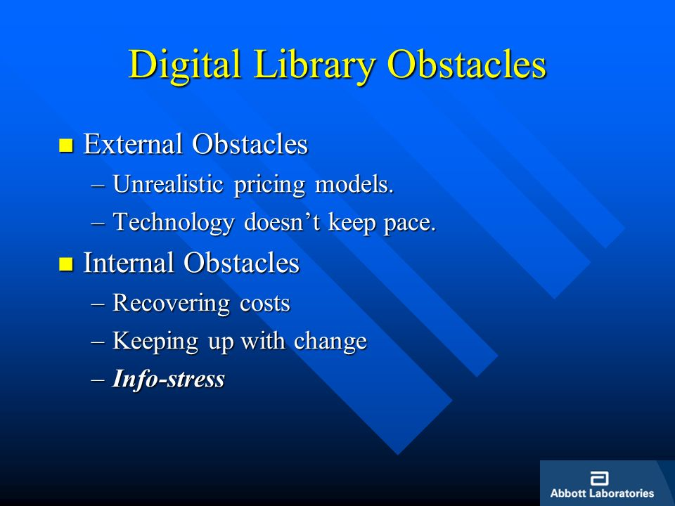 Digital Library Obstacles External Obstacles External Obstacles –Unrealistic pricing models. –Technology doesnt keep pace. Internal Obstacles Internal