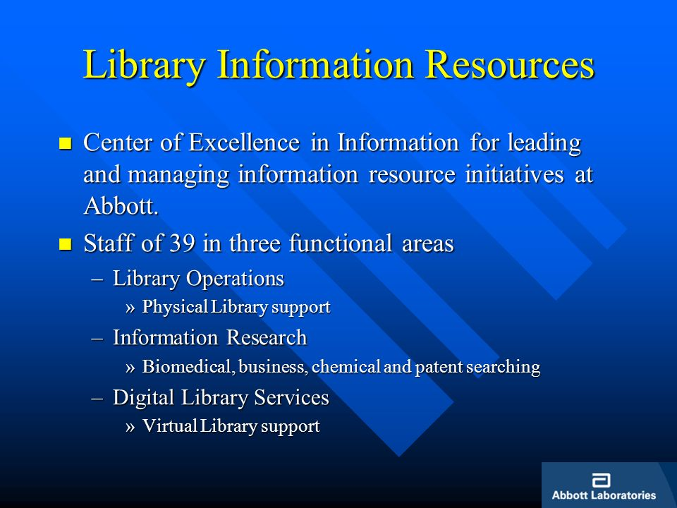 Library Information Resources Center of Excellence in Information for leading and managing information resource initiatives at Abbott. Center of Excel