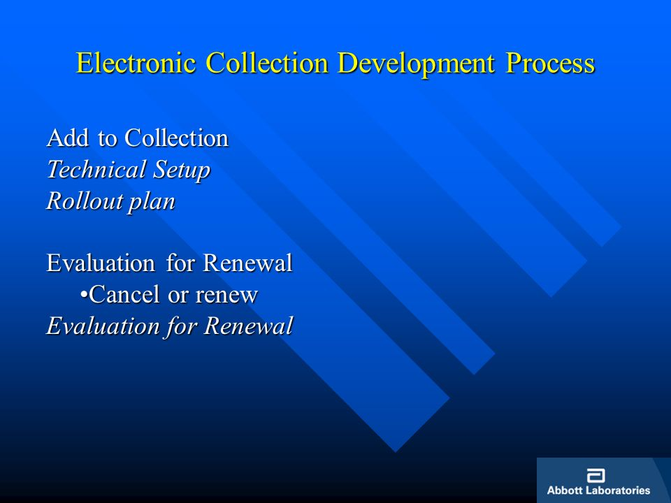 Electronic Collection Development Process Add to Collection Technical Setup Rollout plan Evaluation for Renewal Cancel or renewCancel or renew Evaluation for Renewal