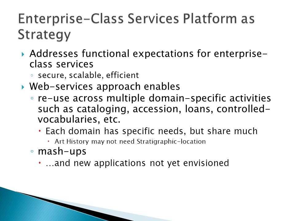 Addresses functional expectations for enterprise- class services secure, scalable, efficient Web-services approach enables re-use across multiple doma