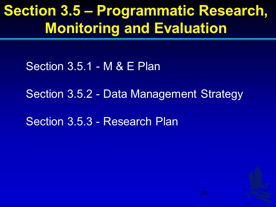26 Section 3.5 – Programmatic Research, Monitoring and Evaluation Section 3.5.1 - M & E Plan Section 3.5.2 - Data Management Strategy Section 3.5.3 - Research Plan