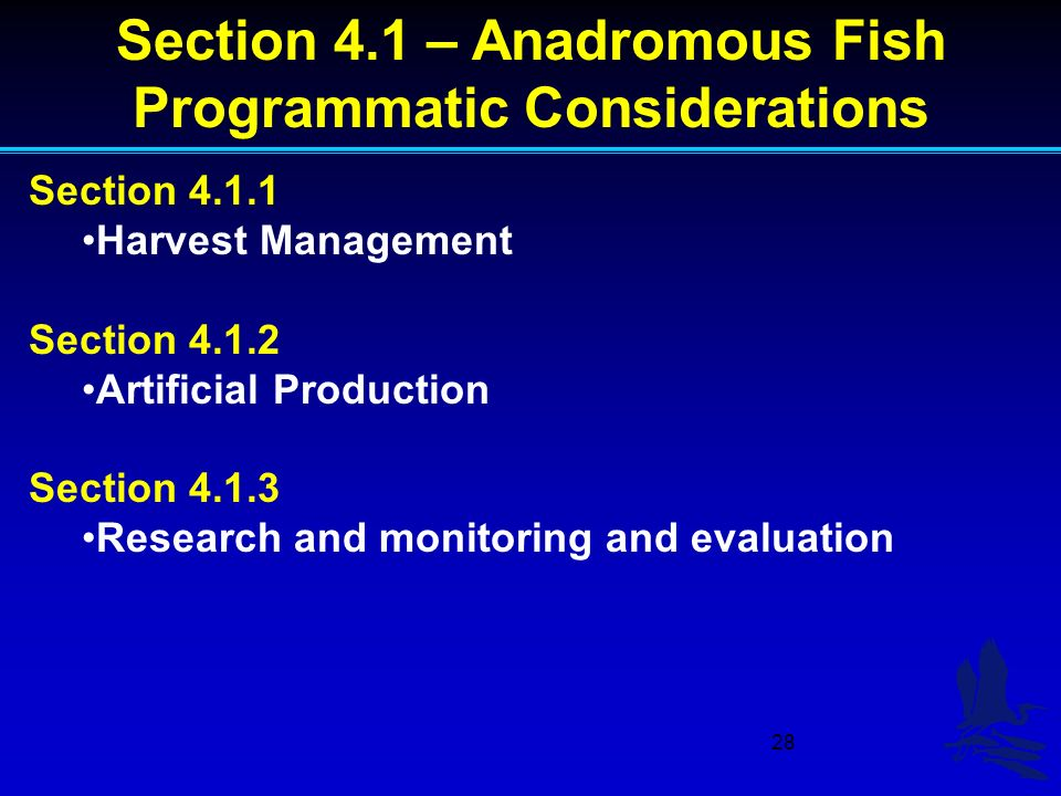 28 Section Harvest Management Section Artificial Production Section Research and monitoring and evaluation Section 4.1 – Anadromous Fish Programmatic Considerations