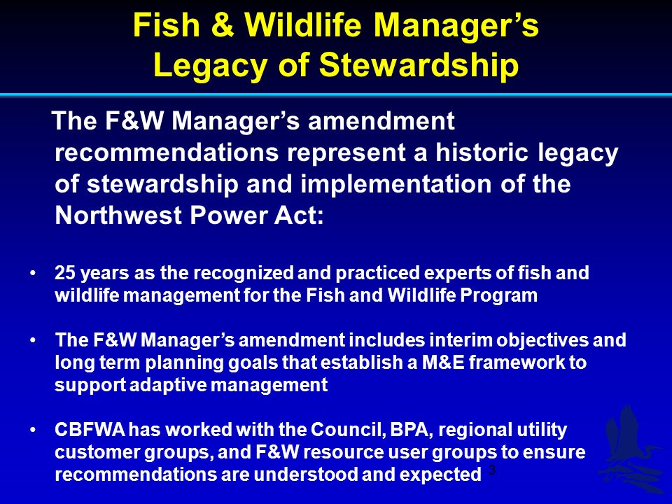 3 Fish & Wildlife Managers Legacy of Stewardship The F&W Managers amendment recommendations represent a historic legacy of stewardship and implementat
