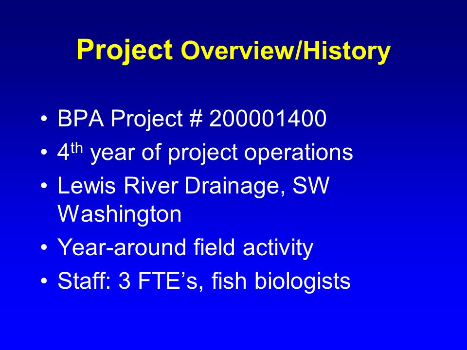Project Overview/History BPA Project # 200001400 4 th year of project operations Lewis River Drainage, SW Washington Year-around field activity Staff: