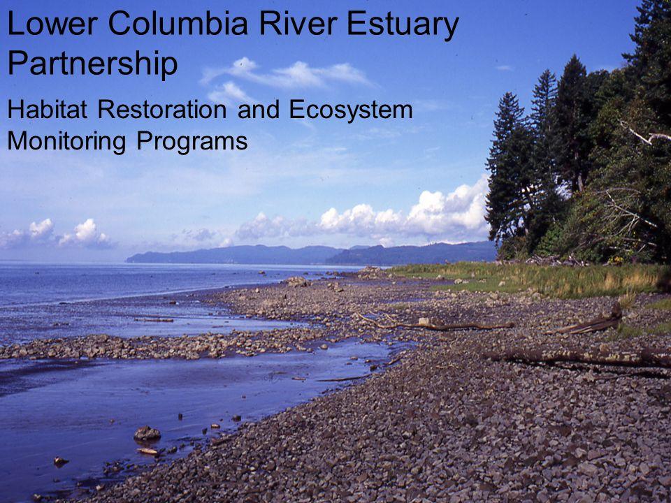 Lower Columbia River Estuary Partnership Habitat Restoration and Ecosystem Monitoring Programs