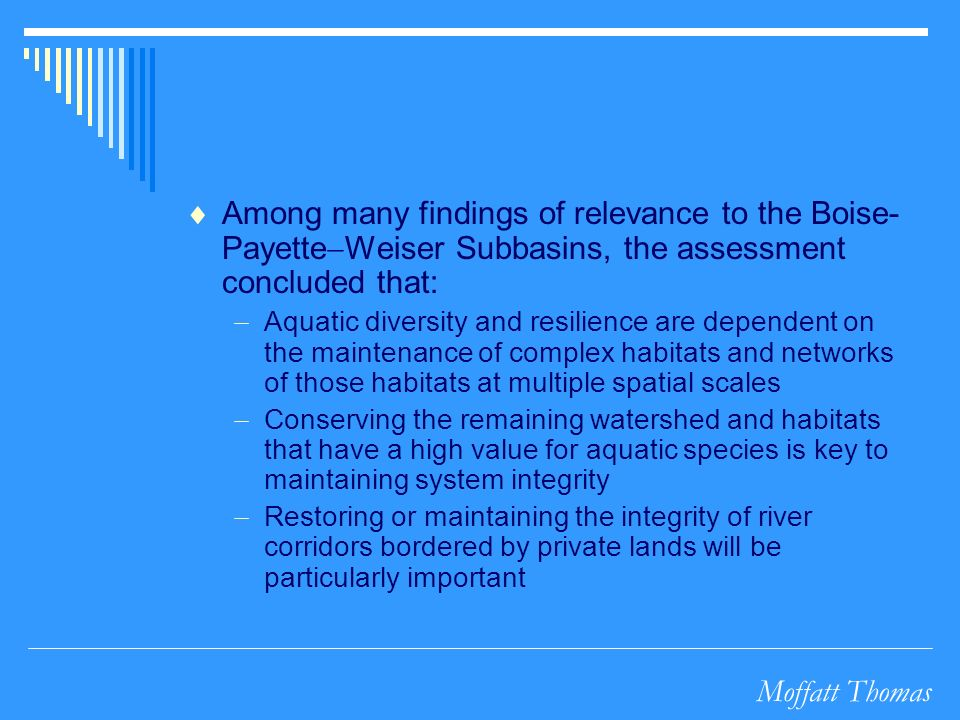 Moffatt Thomas Among many findings of relevance to the Boise- Payette Weiser Subbasins, the assessment concluded that: Aquatic diversity and resilienc