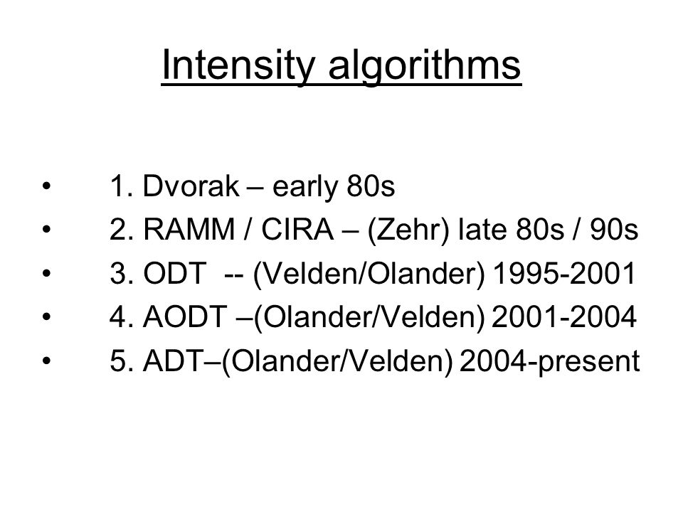 Intensity algorithms 1. Dvorak – early 80s 2. RAMM / CIRA – (Zehr) late 80s / 90s 3.
