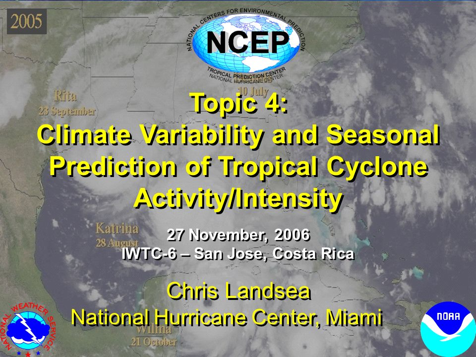 Topic 4: Climate Variability and Seasonal Prediction of Tropical Cyclone Activity/Intensity Topic 4: Climate Variability and Seasonal Prediction of Tr