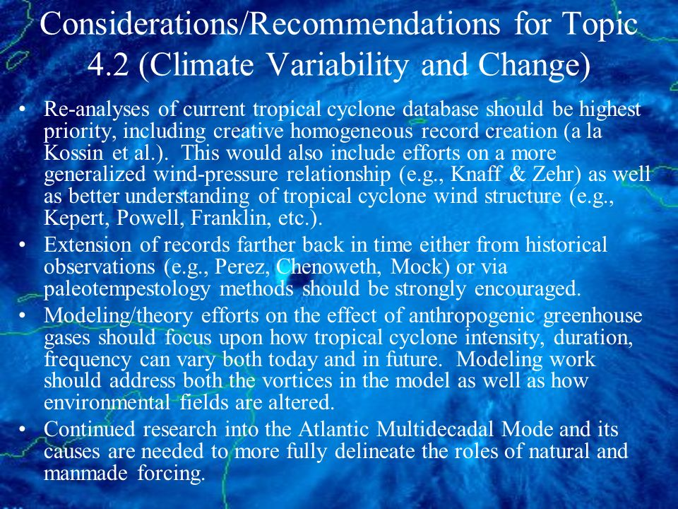 Considerations/Recommendations for Topic 4.2 (Climate Variability and Change) Re-analyses of current tropical cyclone database should be highest prior