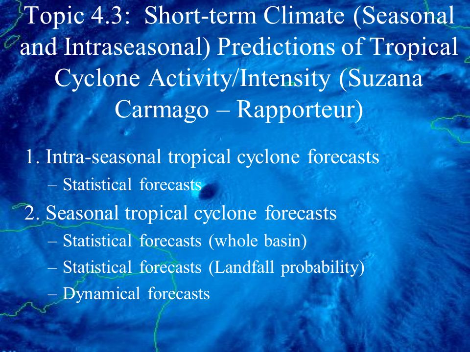 Topic 4.3: Short-term Climate (Seasonal and Intraseasonal) Predictions of Tropical Cyclone Activity/Intensity (Suzana Carmago – Rapporteur) 1. Intra-s