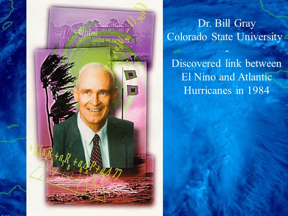 Dr. Bill Gray Colorado State University - Discovered link between El Nino and Atlantic Hurricanes in 1984