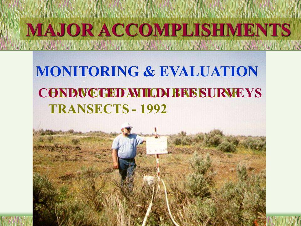 MAJOR ACCOMPLISHMENTS MONITORING & EVALUATION HEP/VEGETATION BASELINE TRANSECTS - 1992 CONDUCTED WILDLIFE SURVEYS