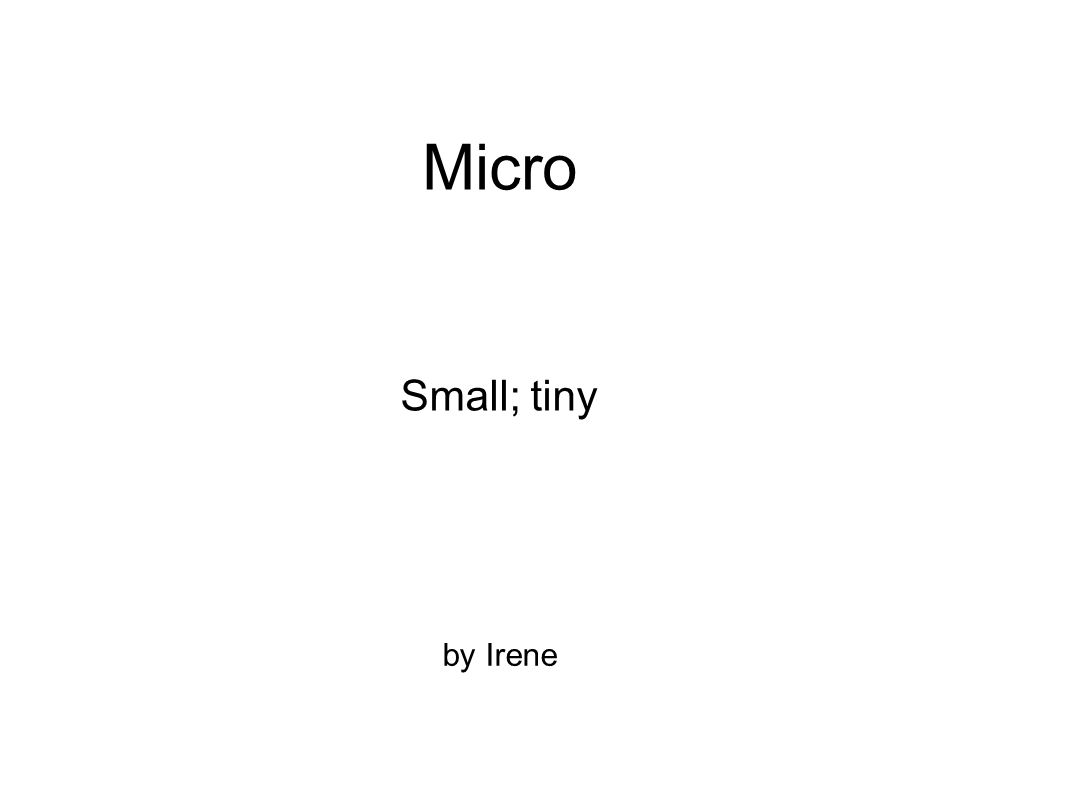 Micro Small; tiny by Irene