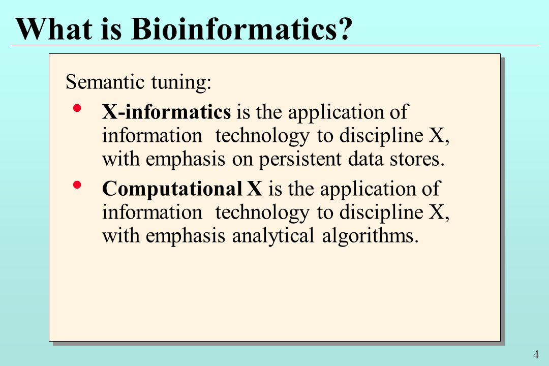 4 What is Bioinformatics.