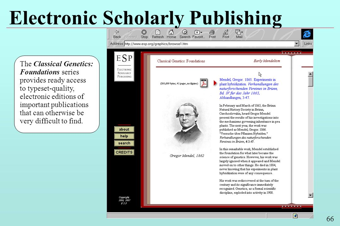 66 Electronic Scholarly Publishing The Classical Genetics: Foundations series provides ready access to typeset-quality, electronic editions of important publications that can otherwise be very difficult to find.