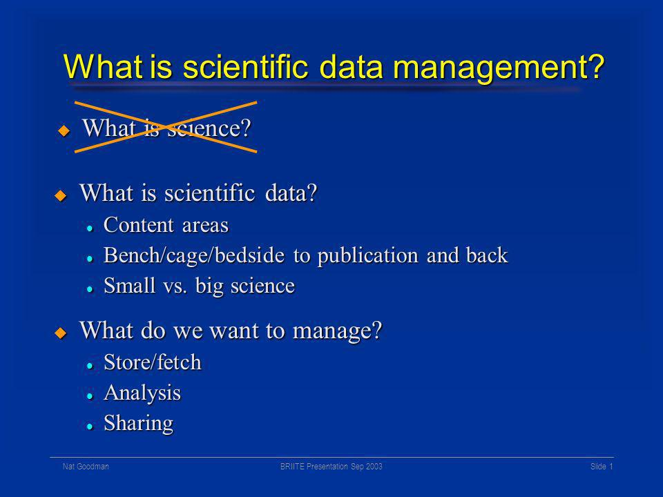 Scientific Data Management Why is it so hard? Nat Goodman Institute for Systems Biology September 2003