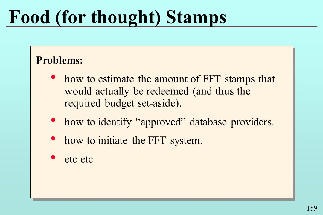 159 Food (for thought) Stamps Problems: how to estimate the amount of FFT stamps that would actually be redeemed (and thus the required budget set-asi