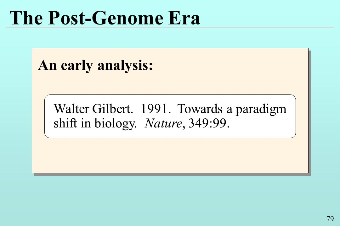 79 The Post-Genome Era An early analysis: Walter Gilbert.