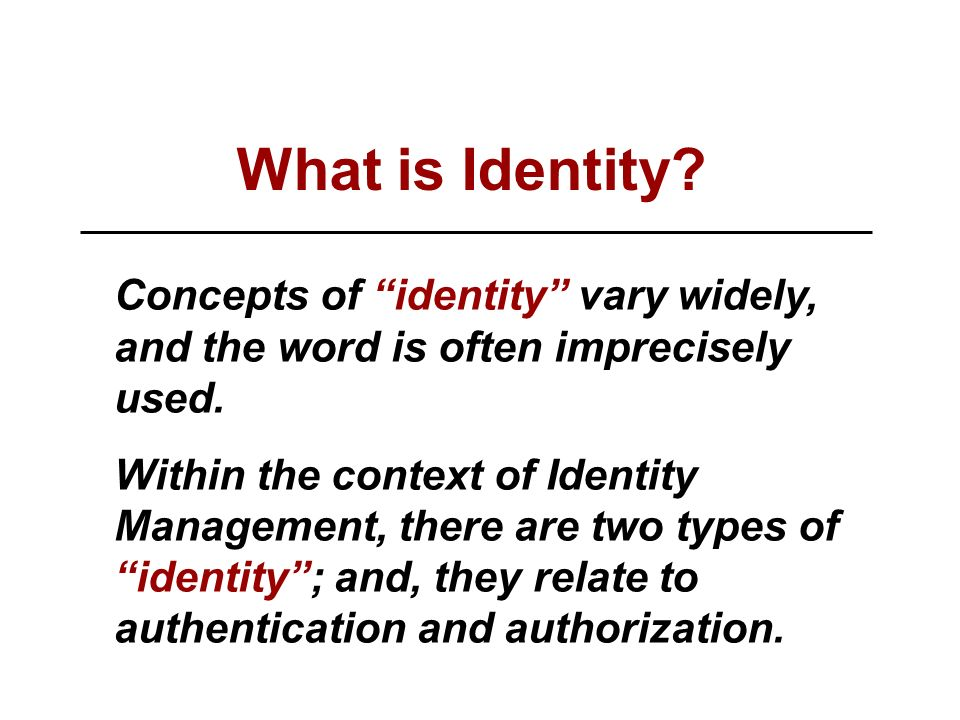 Concepts of identity vary widely, and the word is often imprecisely used.