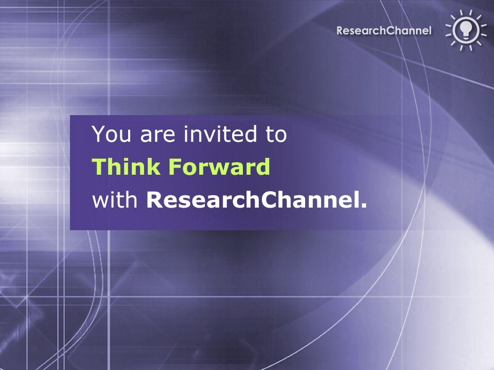 You are invited to Think Forward with ResearchChannel.