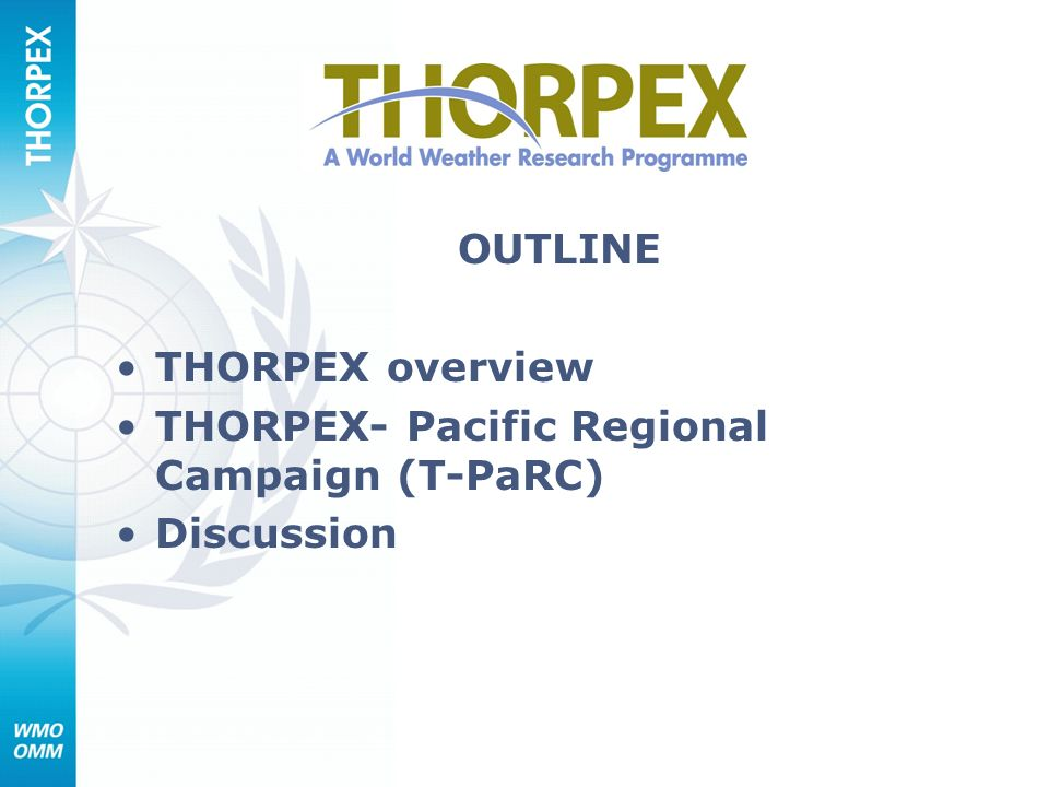 OUTLINE THORPEX overview THORPEX- Pacific Regional Campaign (T-PaRC) Discussion