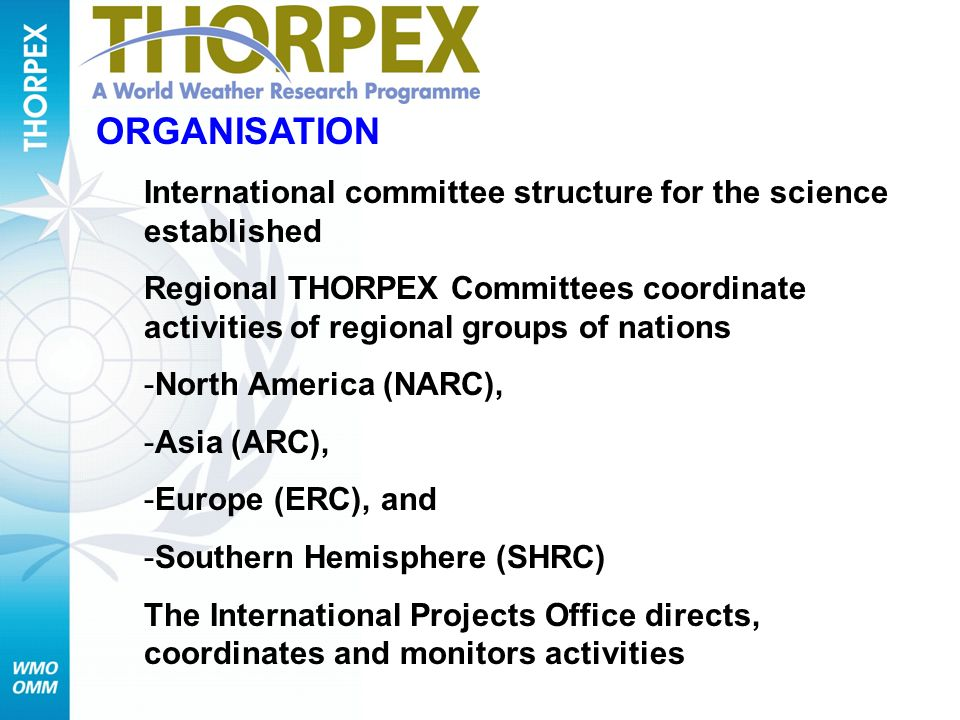 ORGANISATION International committee structure for the science established Regional THORPEX Committees coordinate activities of regional groups of nat