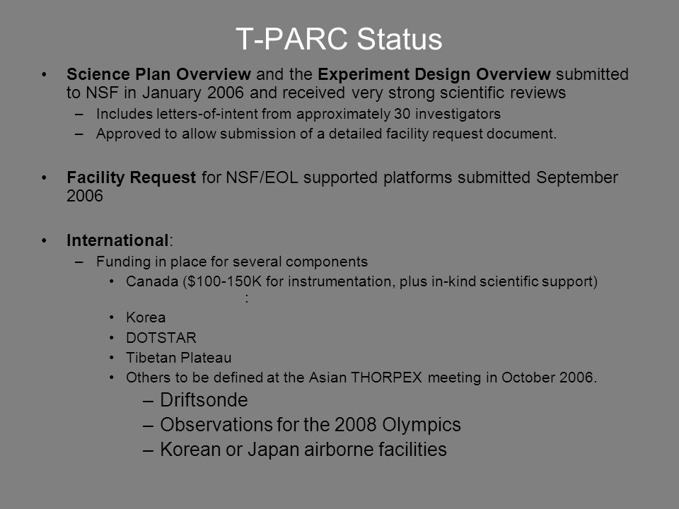 T-PARC Status Science Plan Overview and the Experiment Design Overview submitted to NSF in January 2006 and received very strong scientific reviews –I