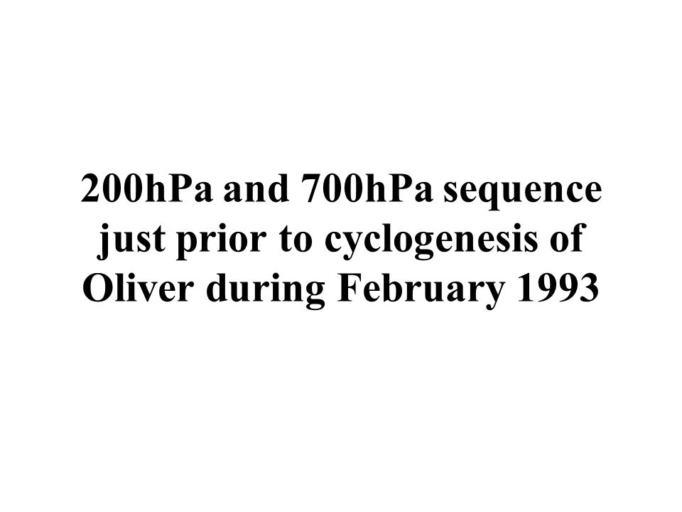 200hPa and 700hPa sequence just prior to cyclogenesis of Oliver during February 1993